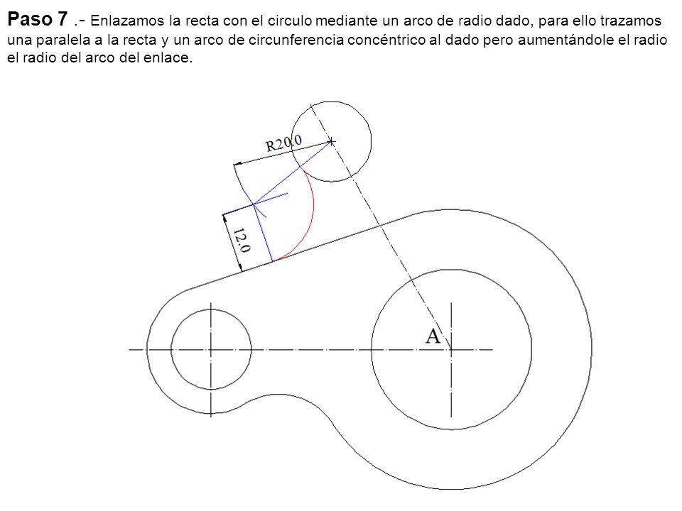Paso 7 .- Enlazamos la recta con el circulo mediante un arco de radio dado, para ello trazamos una paralela a la recta y un arco de circunferencia concéntrico al dado pero aumentándole el radio el radio del arco del enlace.