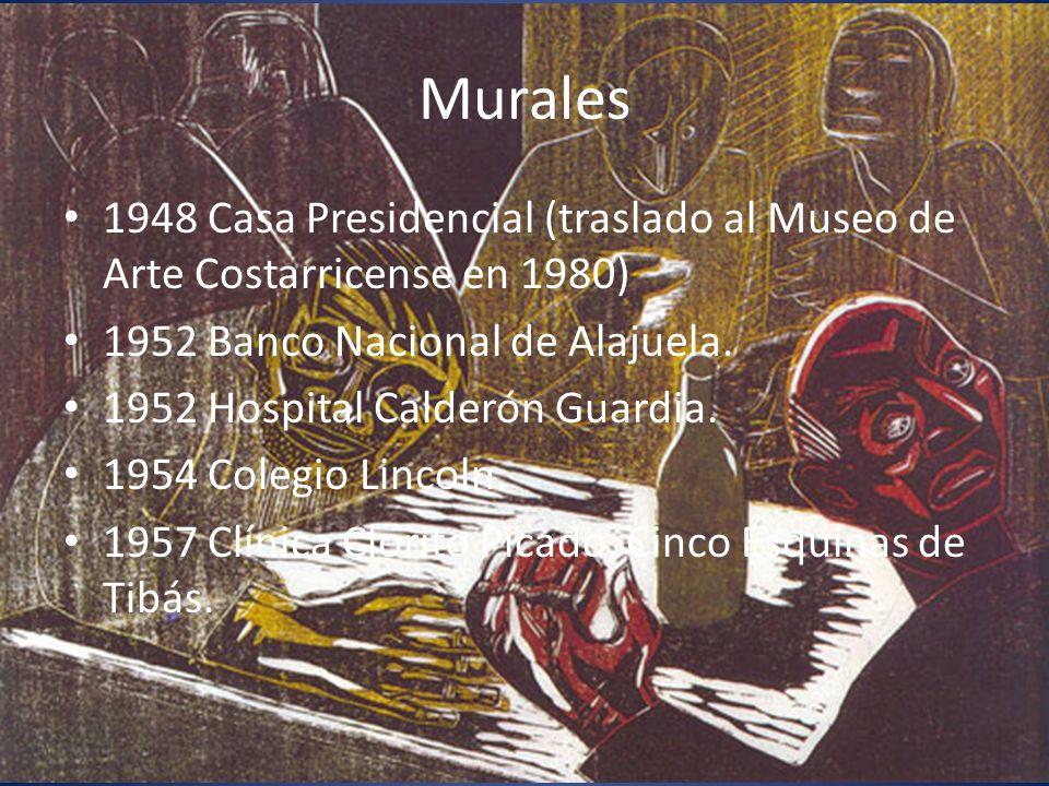 Murales1948 Casa Presidencial (traslado al Museo de Arte Costarricense en 1980) 1952 Banco Nacional de Alajuela.