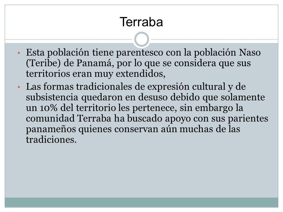 Terraba Esta población tiene parentesco con la población Naso (Teribe) de Panamá, por lo que se considera que sus territorios eran muy extendidos,