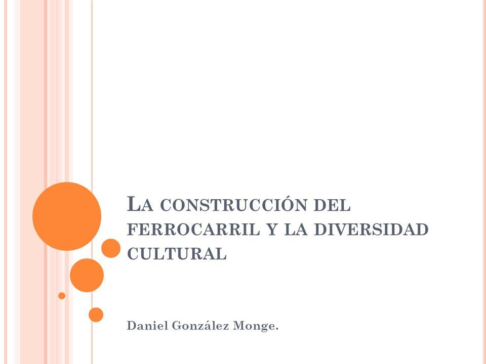 La construcción del ferrocarril y la diversidad cultural