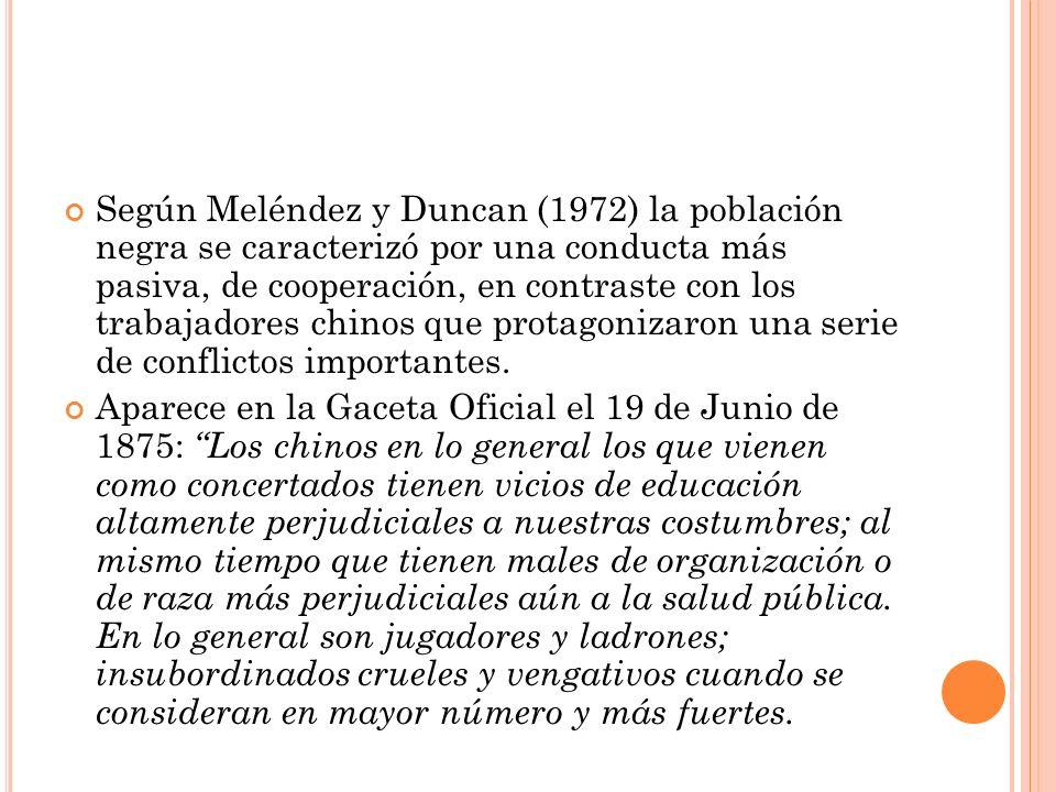 Según Meléndez y Duncan (1972) la población negra se caracterizó por una conducta más pasiva, de cooperación, en contraste con los trabajadores chinos que protagonizaron una serie de conflictos importantes.