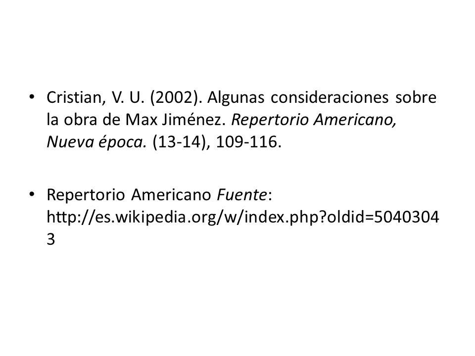 Bibliografía Cristian, V. U. (2002). Algunas consideraciones sobre la obra de Max Jiménez. Repertorio Americano, Nueva época. (13-14), 109-116.