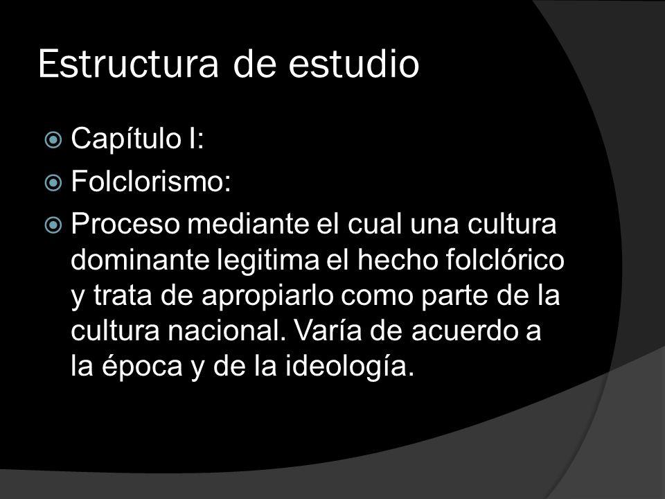 Estructura de estudio Capítulo I: Folclorismo: