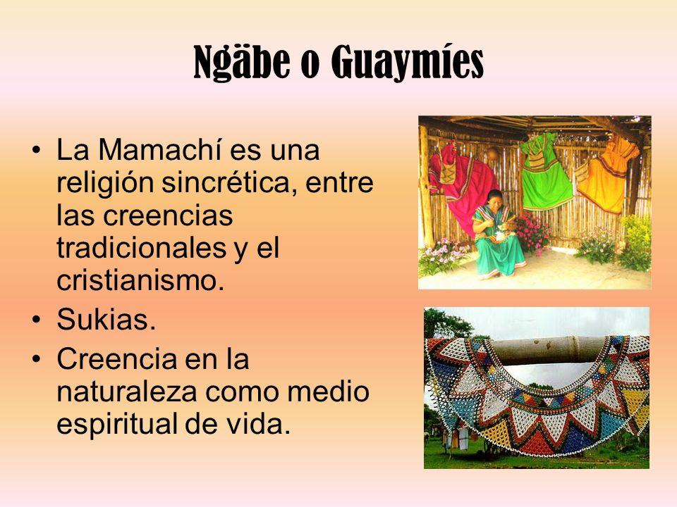 Ngäbe o Guaymíes La Mamachí es una religión sincrética, entre las creencias tradicionales y el cristianismo.