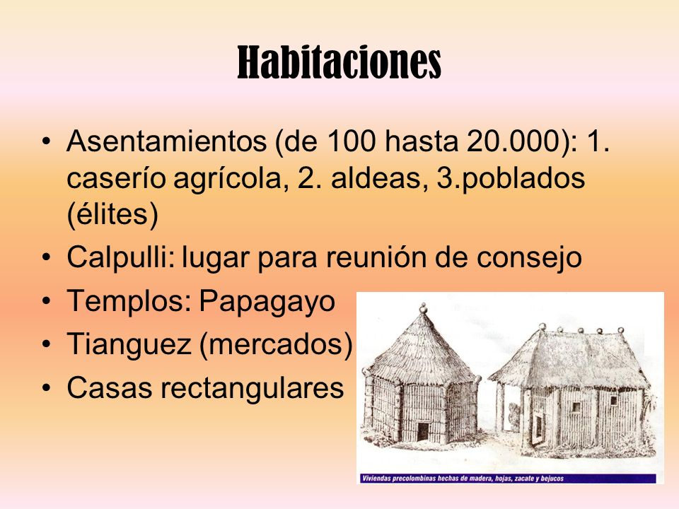 HabitacionesAsentamientos (de 100 hasta 20.000): 1. caserío agrícola, 2. aldeas, 3.poblados (élites)