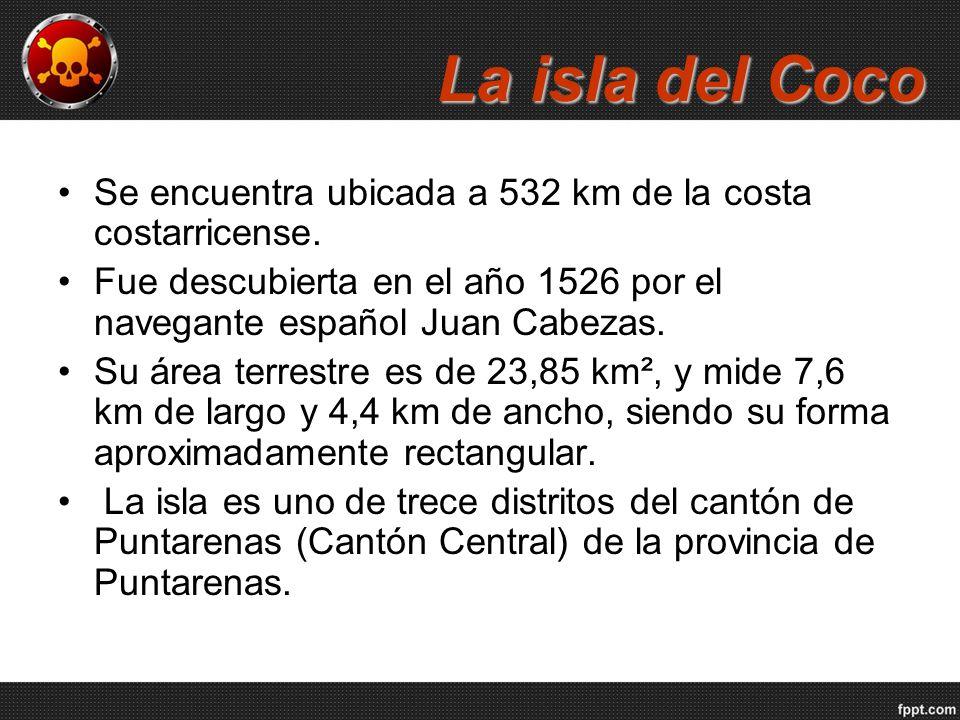 La isla del Coco Se encuentra ubicada a 532 km de la costa costarricense. Fue descubierta en el año 1526 por el navegante español Juan Cabezas.