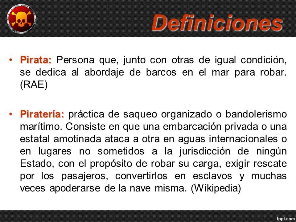 Definiciones Pirata: Persona que, junto con otras de igual condición, se dedica al abordaje de barcos en el mar para robar. (RAE)