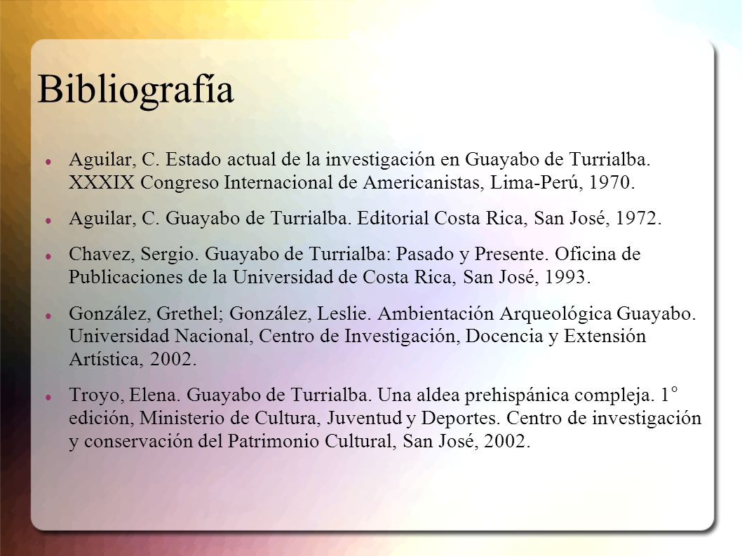 BibliografíaAguilar, C. Estado actual de la investigación en Guayabo de Turrialba. XXXIX Congreso Internacional de Americanistas, Lima-Perú, 1970.