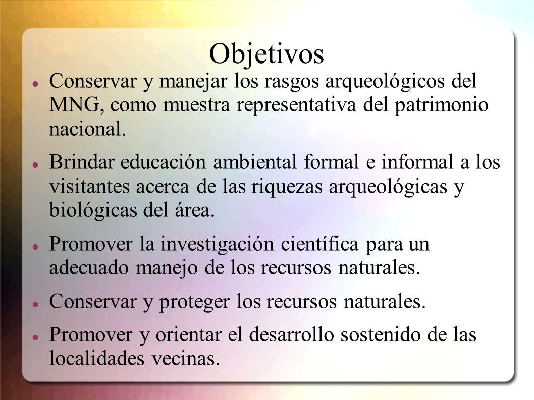 Objetivos Conservar y manejar los rasgos arqueológicos del MNG, como muestra representativa del patrimonio nacional.