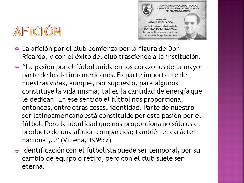 Afición La afición por el club comienza por la figura de Don Ricardo, y con el éxito del club trasciende a la institución.