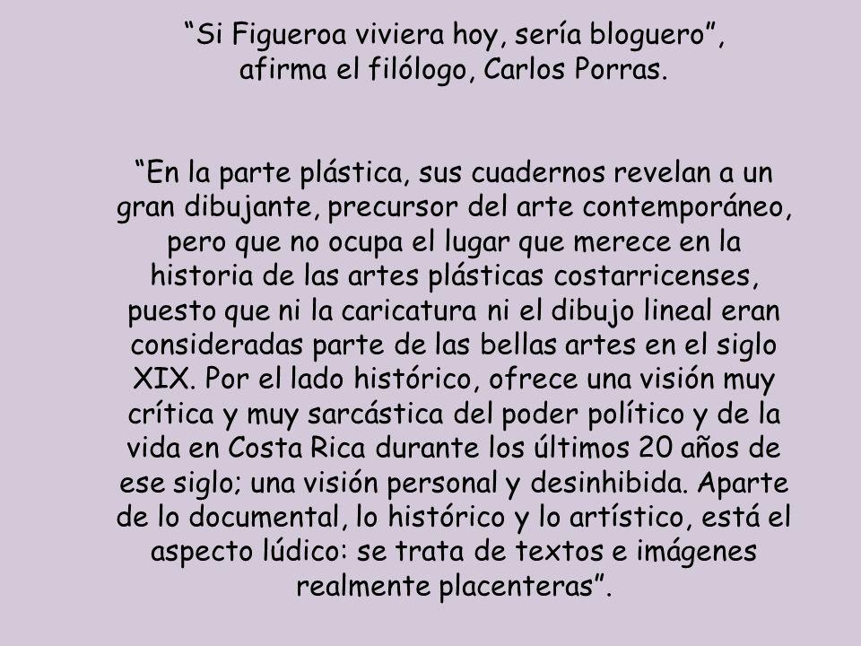 Si Figueroa viviera hoy, sería bloguero , afirma el filólogo, Carlos Porras.
