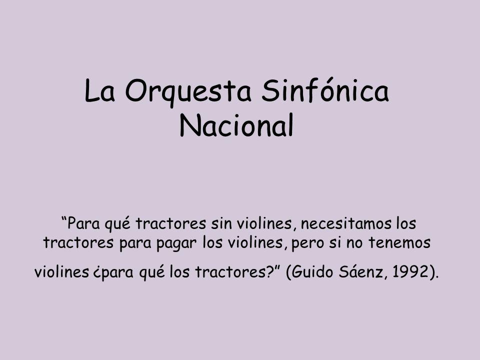 La Orquesta Sinfónica Nacional Para qué tractores sin violines, necesitamos los tractores para pagar los violines, pero si no tenemos violines ¿para qué los tractores (Guido Sáenz, 1992).