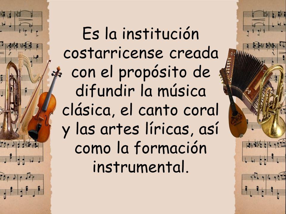 Es la institución costarricense creada con el propósito de difundir la música clásica, el canto coral y las artes líricas, así como la formación instrumental.
