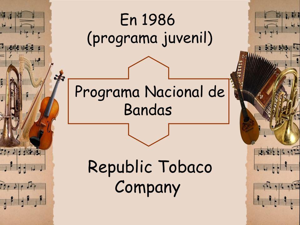 En 1986 (programa juvenil) Programa Nacional de Bandas Republic Tobaco Company