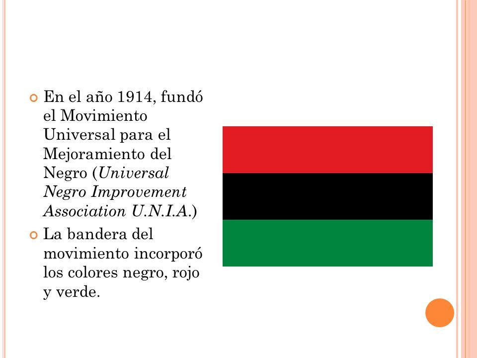 En el año 1914, fundó el Movimiento Universal para el Mejoramiento del Negro (Universal Negro Improvement Association U.N.I.A.)