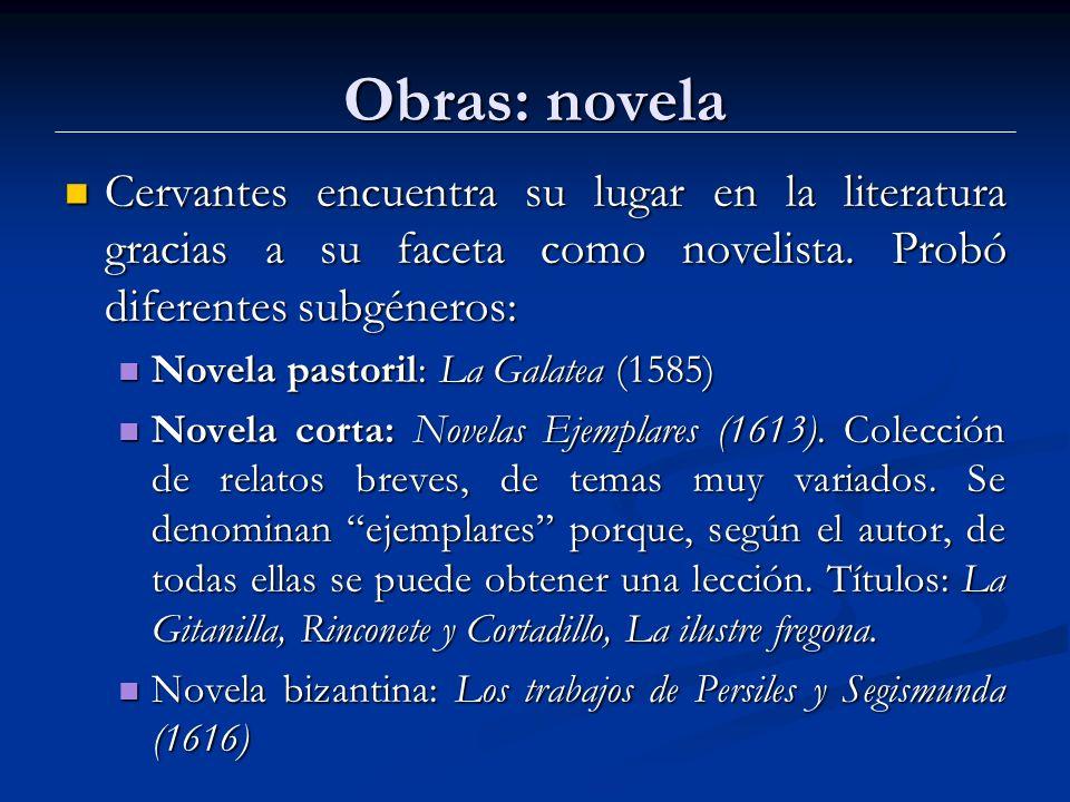 Obras: novela Cervantes encuentra su lugar en la literatura gracias a su faceta como novelista. Probó diferentes subgéneros: