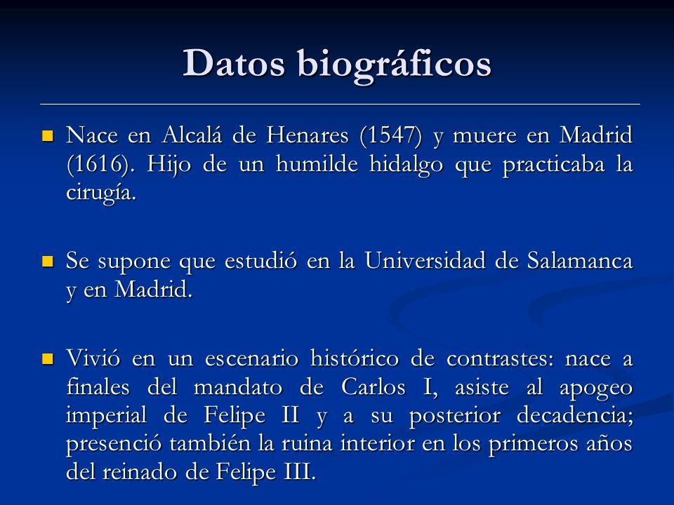 Datos biográficos Nace en Alcalá de Henares (1547) y muere en Madrid (1616). Hijo de un humilde hidalgo que practicaba la cirugía.