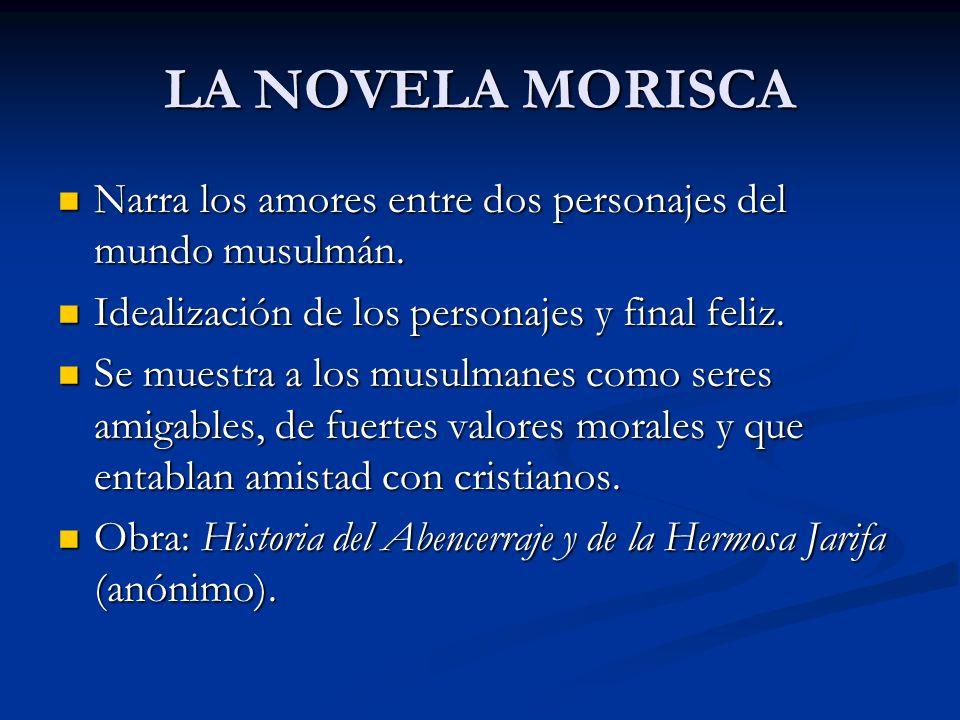 LA NOVELA MORISCA Narra los amores entre dos personajes del mundo musulmán. Idealización de los personajes y final feliz.