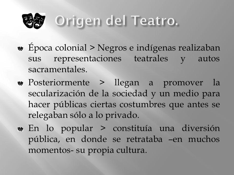 Origen del Teatro.Época colonial > Negros e indígenas realizaban sus representaciones teatrales y autos sacramentales.