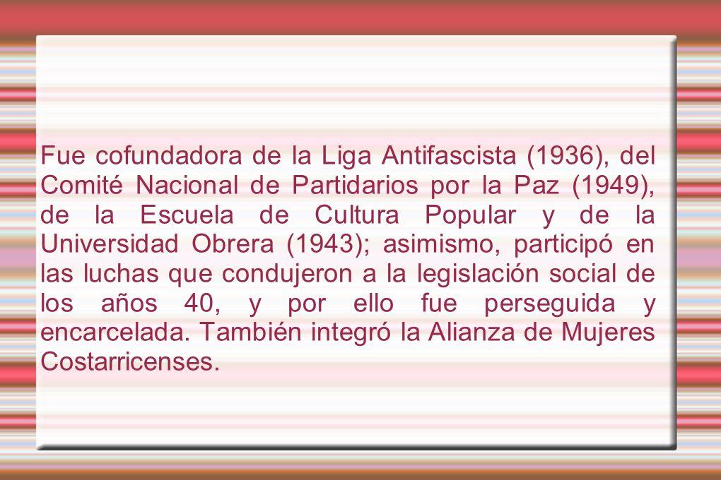 Fue cofundadora de la Liga Antifascista (1936), del Comité Nacional de Partidarios por la Paz (1949), de la Escuela de Cultura Popular y de la Universidad Obrera (1943); asimismo, participó en las luchas que condujeron a la legislación social de los años 40, y por ello fue perseguida y encarcelada.