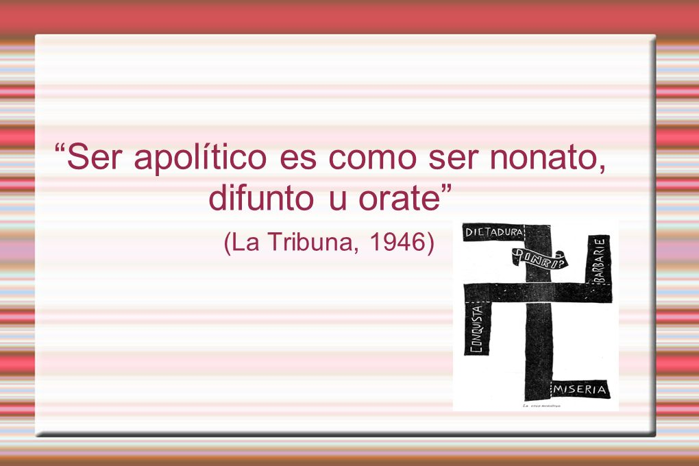 Ser apolítico es como ser nonato, difunto u orate (La Tribuna, 1946)