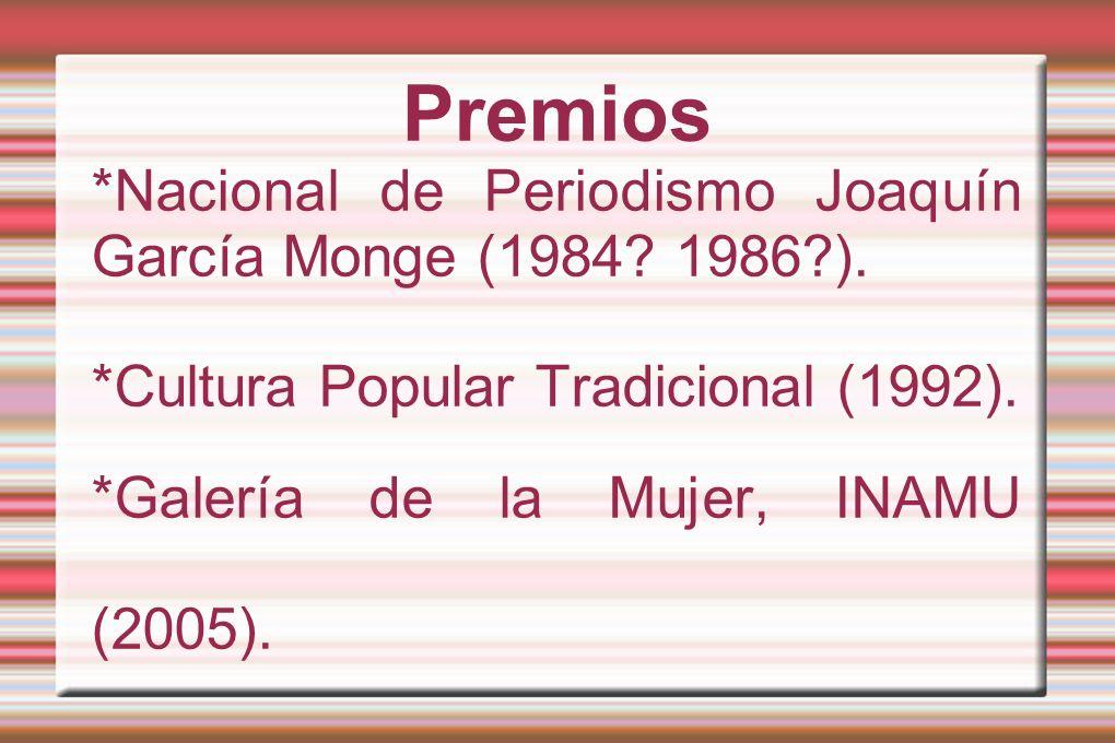 Premios *Nacional de Periodismo Joaquín García Monge (1984 1986 ).