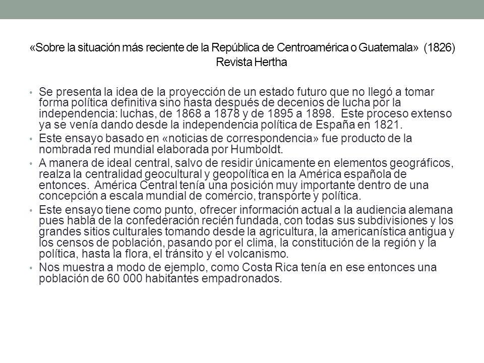 «Sobre la situación más reciente de la República de Centroamérica o Guatemala» (1826) Revista Hertha