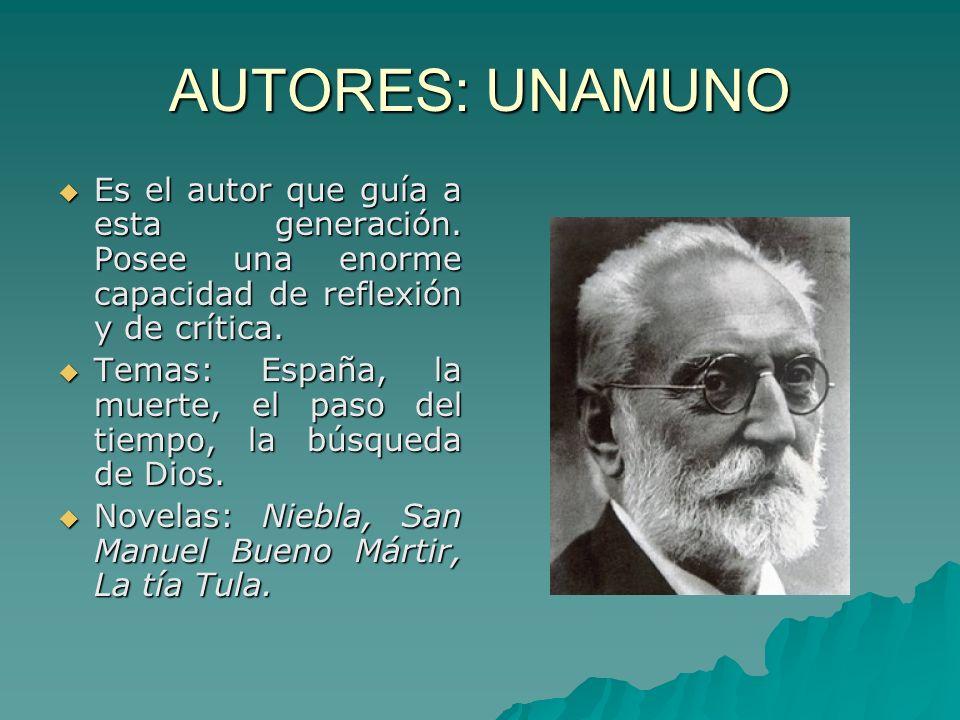 AUTORES: UNAMUNO Es el autor que guía a esta generación. Posee una enorme capacidad de reflexión y de crítica.