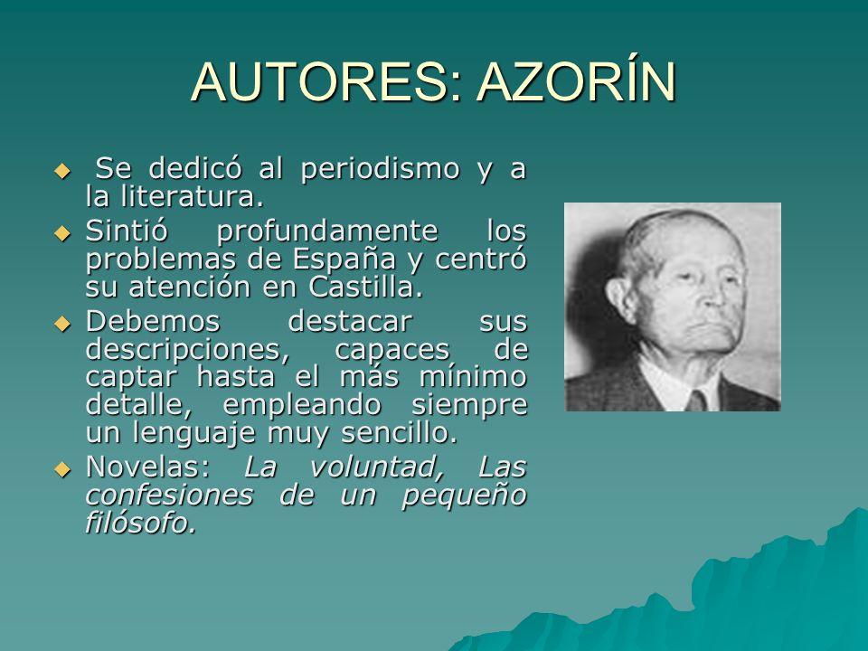 AUTORES: AZORÍN Se dedicó al periodismo y a la literatura.