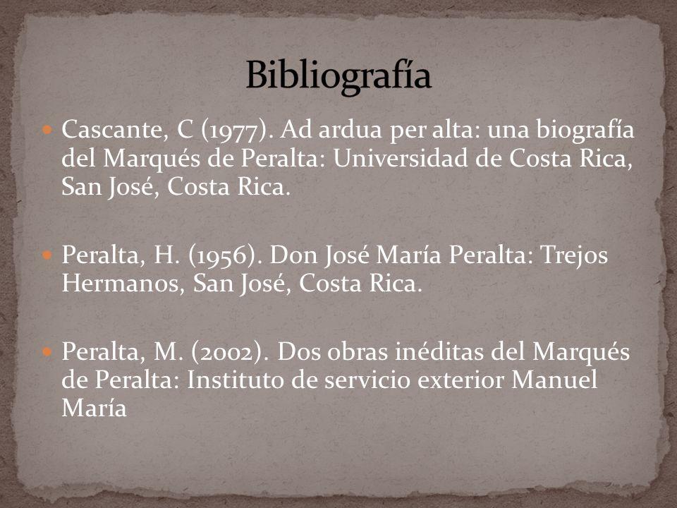BibliografíaCascante, C (1977). Ad ardua per alta: una biografía del Marqués de Peralta: Universidad de Costa Rica, San José, Costa Rica.