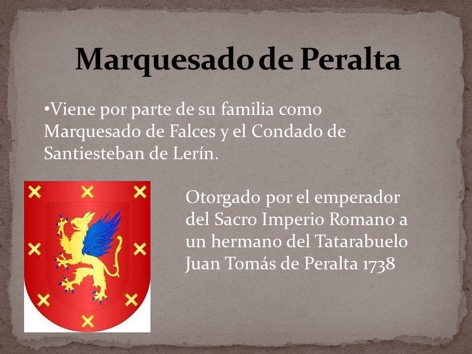 Marquesado de Peralta Viene por parte de su familia como Marquesado de Falces y el Condado de Santiesteban de Lerín.