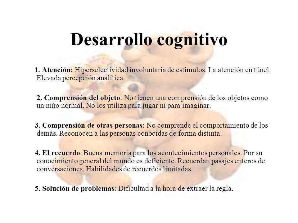 Desarrollo cognitivo1. Atención: Hiperselectividad involuntaria de estímulos. La atención en túnel. Elevada percepción analítica.