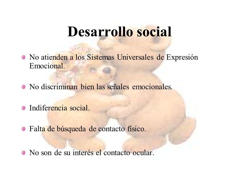 Desarrollo social No atienden a los Sistemas Universales de Expresión Emocional. No discriminan bien las señales emocionales.
