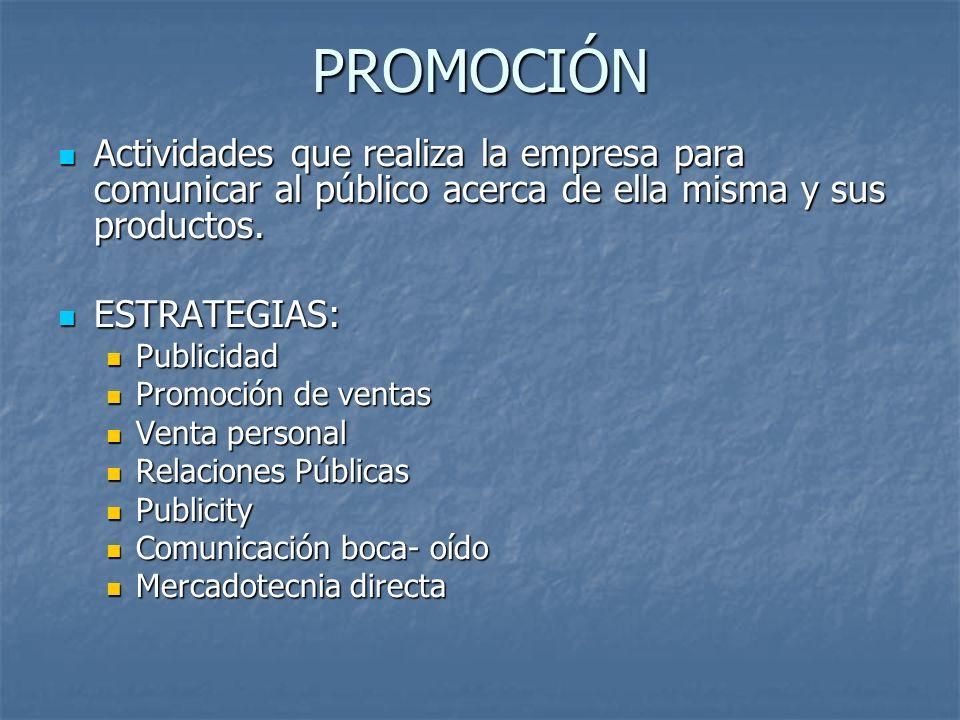 PROMOCIÓNActividades que realiza la empresa para comunicar al público acerca de ella misma y sus productos.