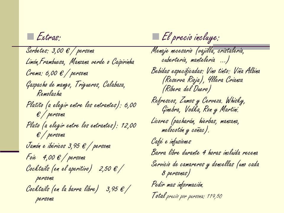 Extras: El precio incluye: Sorbetes: 3,00 € / persona