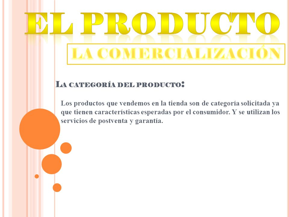 El producto LA COMERCIALIZACIÓN La categoría del producto: