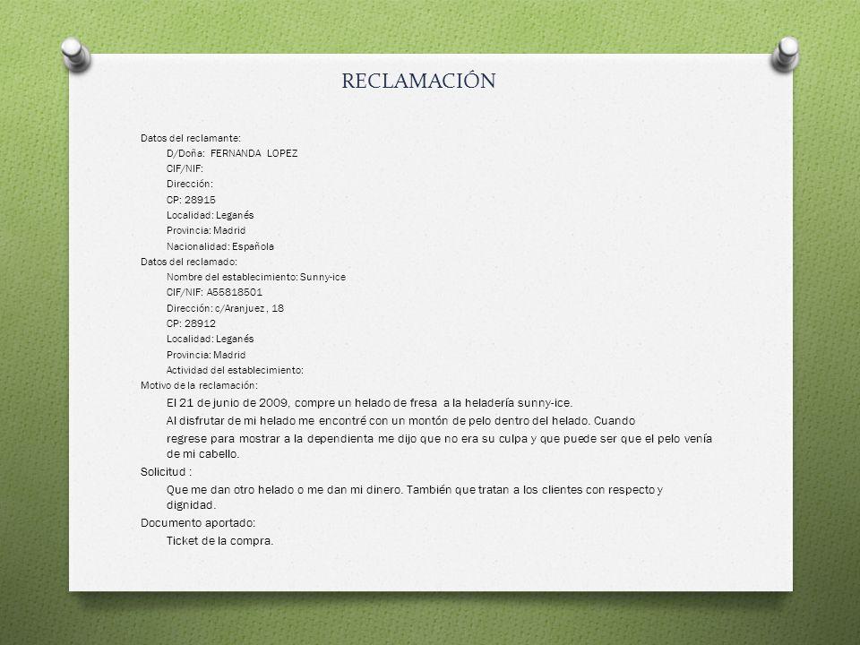 RECLAMACIÓN Datos del reclamante: D/Doña: FERNANDA LOPEZ. CIF/NIF: Dirección: CP: 28915. Localidad: Leganés.