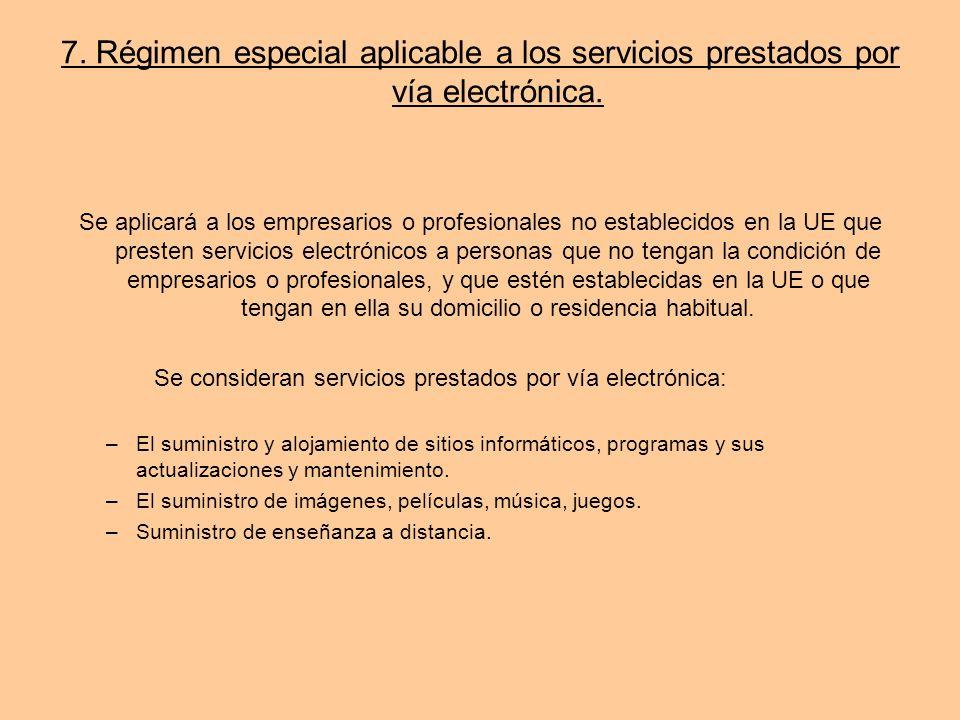 7. Régimen especial aplicable a los servicios prestados por vía electrónica.
