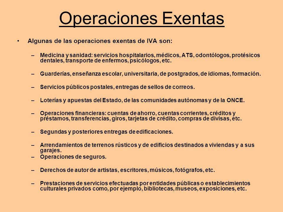 Operaciones Exentas Algunas de las operaciones exentas de IVA son: