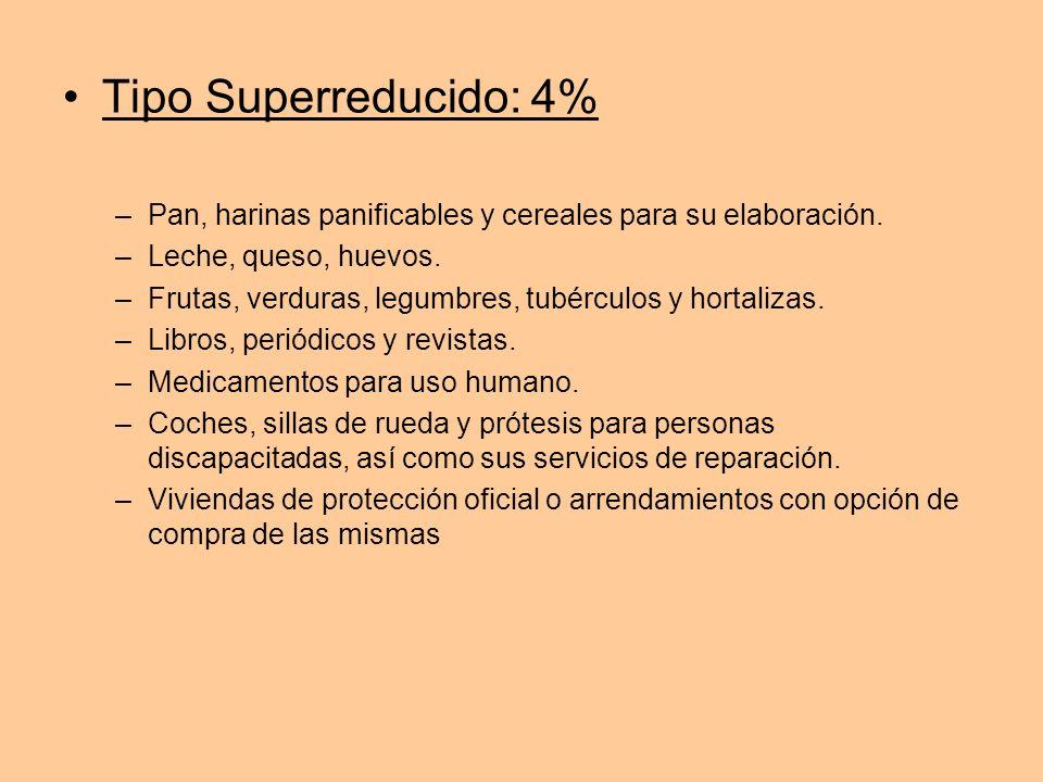 Tipo Superreducido: 4% Pan, harinas panificables y cereales para su elaboración. Leche, queso, huevos.