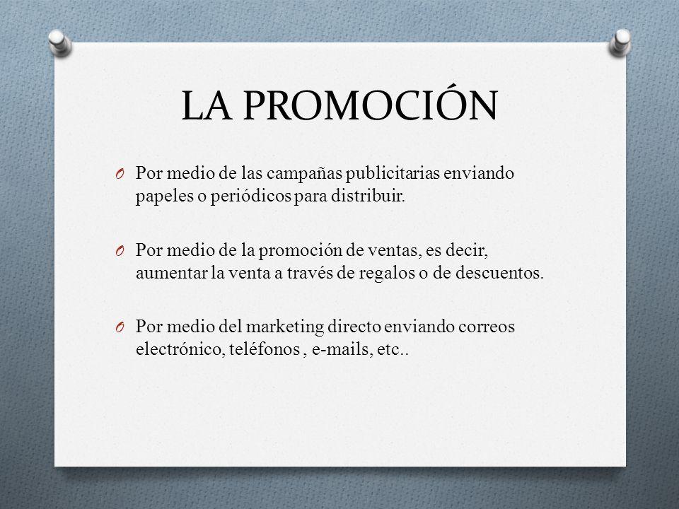 LA PROMOCIÓNPor medio de las campañas publicitarias enviando papeles o periódicos para distribuir.