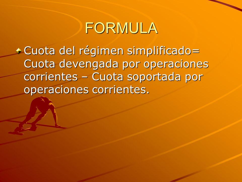 FORMULA Cuota del régimen simplificado= Cuota devengada por operaciones corrientes – Cuota soportada por operaciones corrientes.