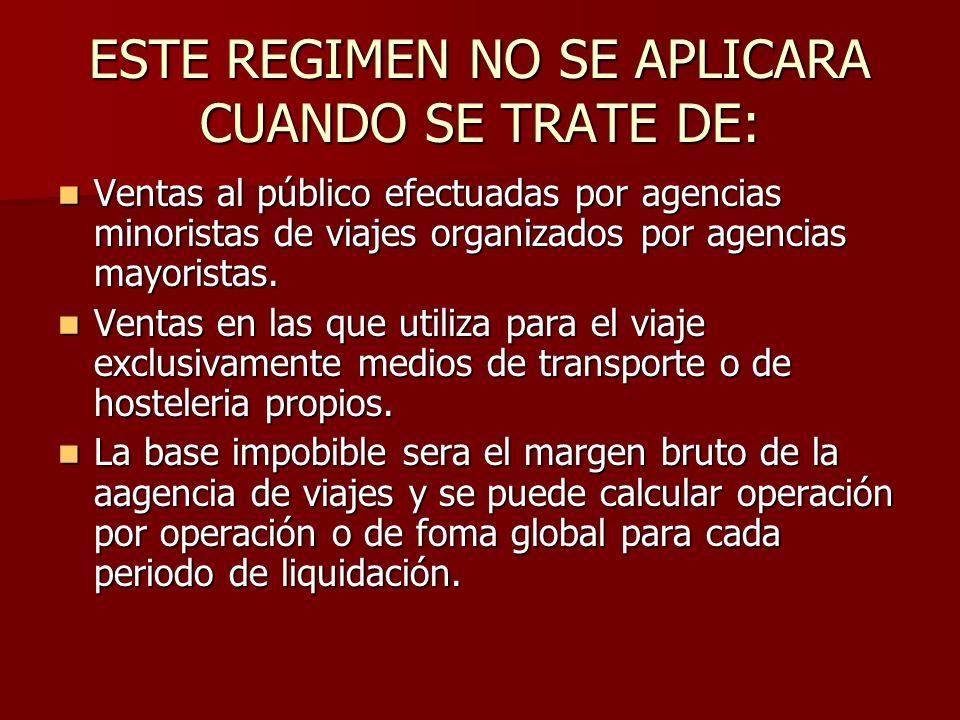 ESTE REGIMEN NO SE APLICARA CUANDO SE TRATE DE: