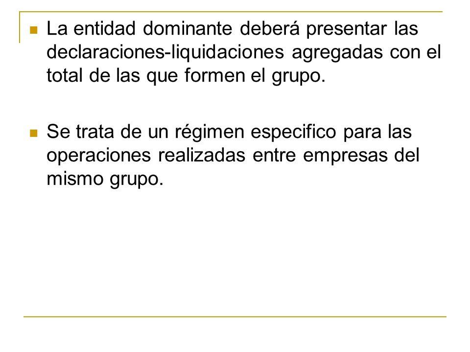 La entidad dominante deberá presentar las declaraciones-liquidaciones agregadas con el total de las que formen el grupo.