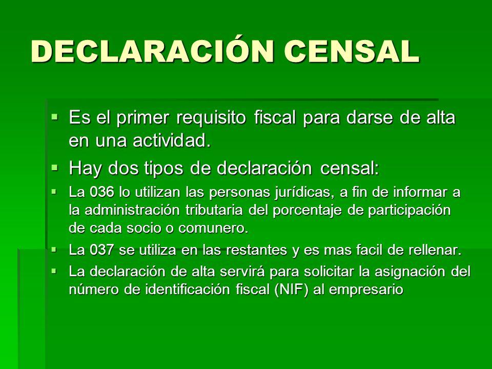 DECLARACIÓN CENSAL Es el primer requisito fiscal para darse de alta en una actividad. Hay dos tipos de declaración censal: