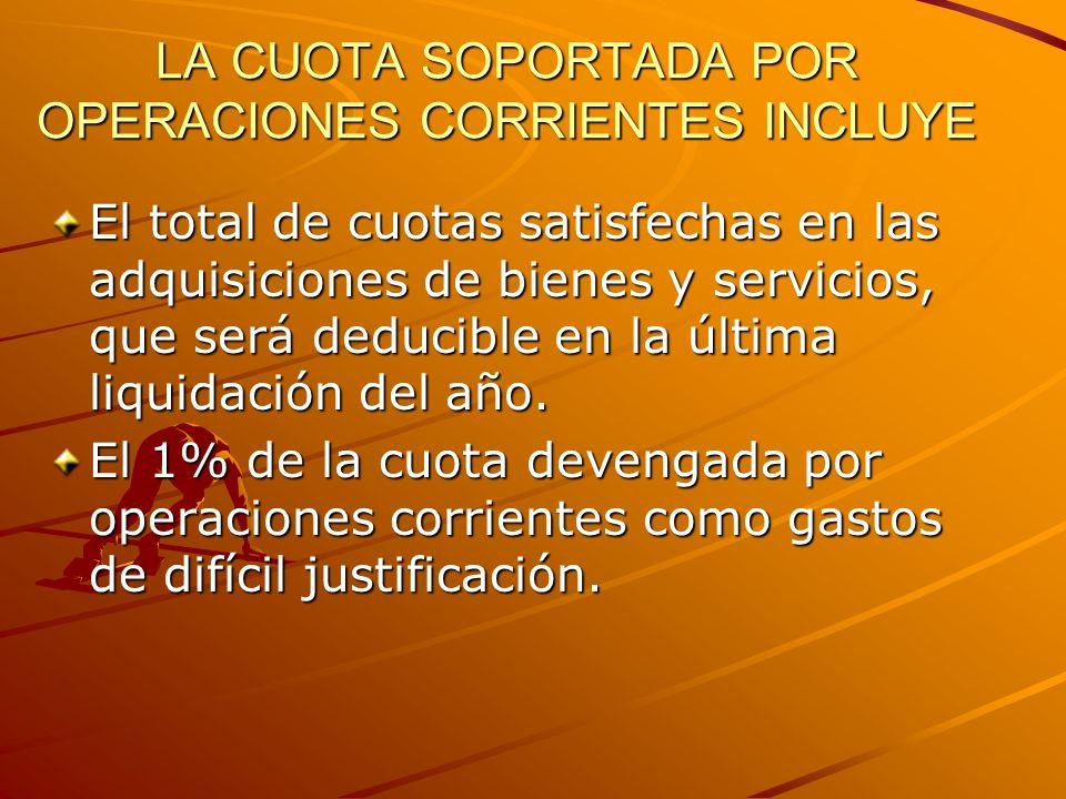 LA CUOTA SOPORTADA POR OPERACIONES CORRIENTES INCLUYE