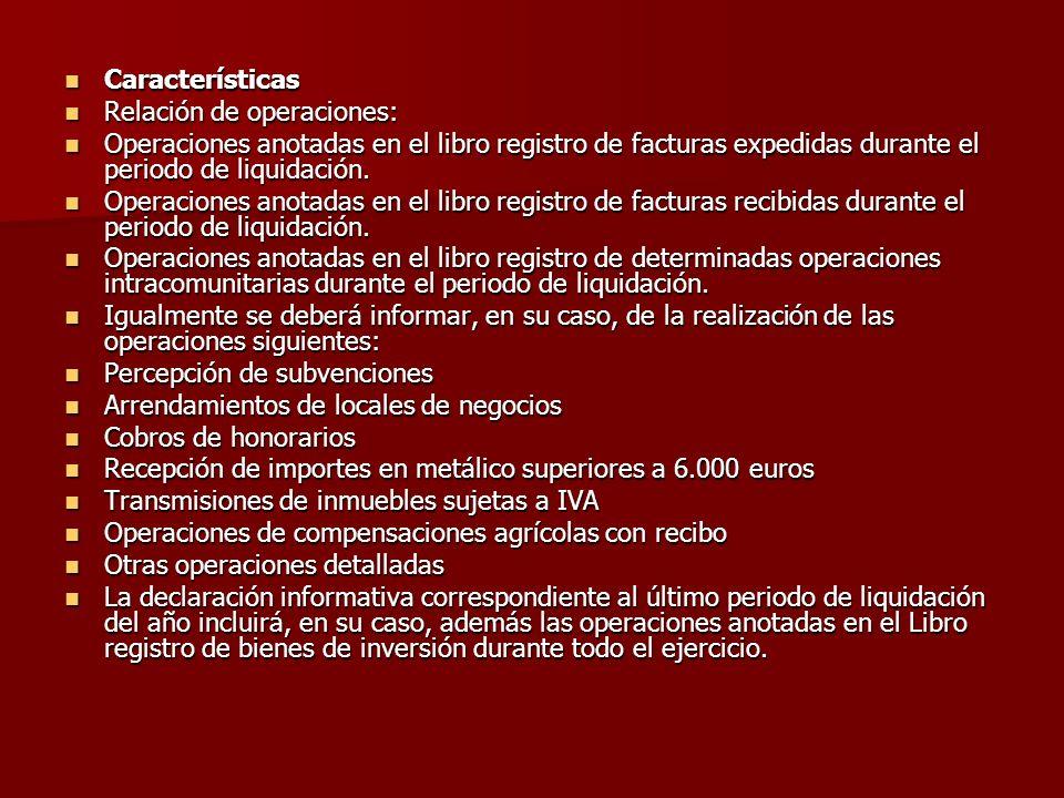 Características Relación de operaciones: Operaciones anotadas en el libro registro de facturas expedidas durante el periodo de liquidación.