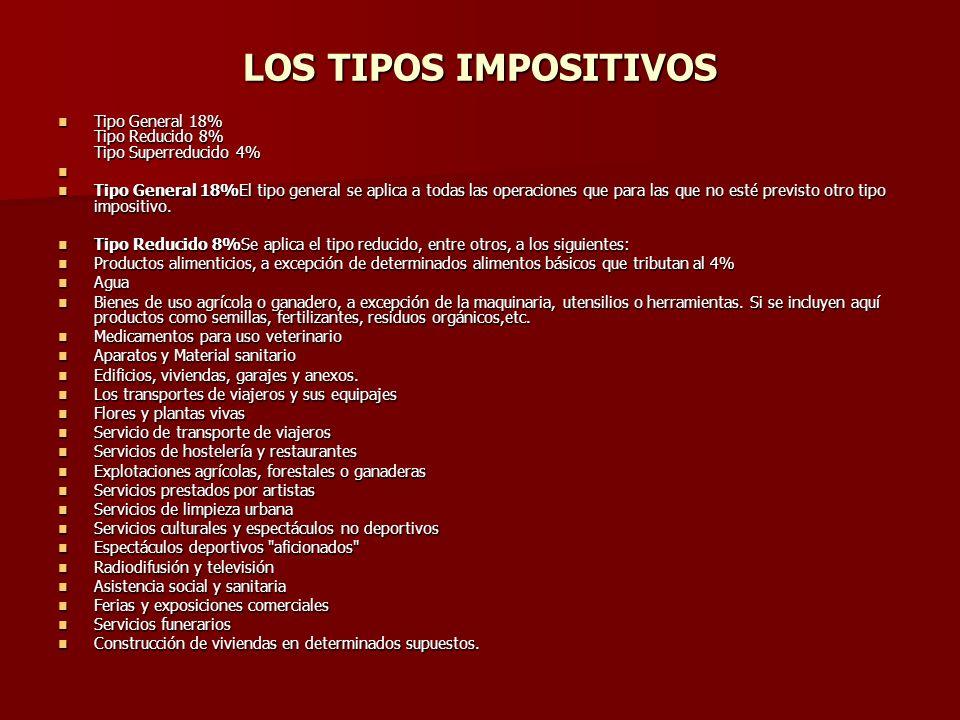 LOS TIPOS IMPOSITIVOS Tipo General 18% Tipo Reducido 8% Tipo Superreducido 4%