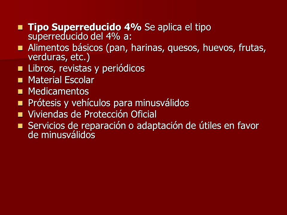 Tipo Superreducido 4% Se aplica el tipo superreducido del 4% a: