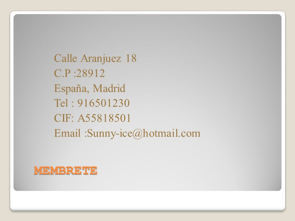 Calle Aranjuez 18 C.P :28912 España, Madrid Tel : 916501230 CIF: A55818501 Email :Sunny-ice@hotmail.com
